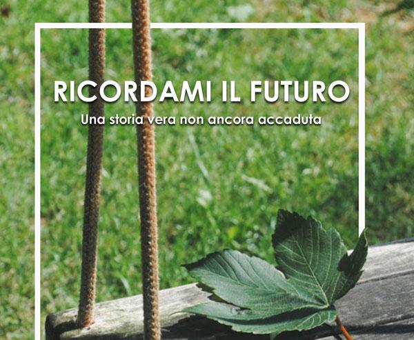 """""""Ricordami il futuro. Una storia vera non ancora accaduta"""" il nuovo libro di Claudio Petronetti"""