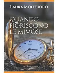Ti consiglio un libro: Quando fioriscono le mimose, di Laura Montuoro